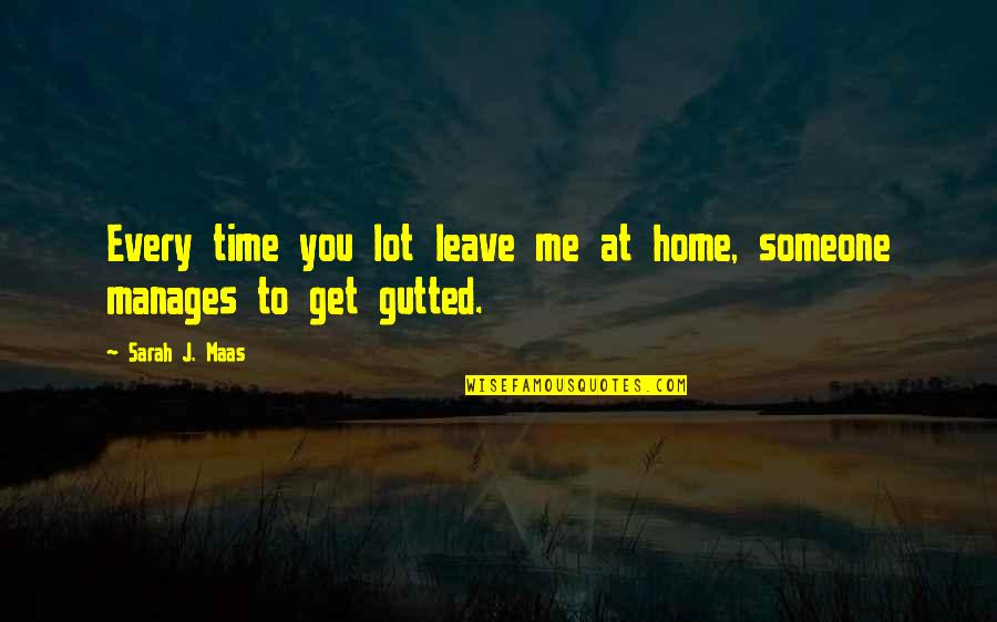 You Get Me Quotes By Sarah J. Maas: Every time you lot leave me at home,
