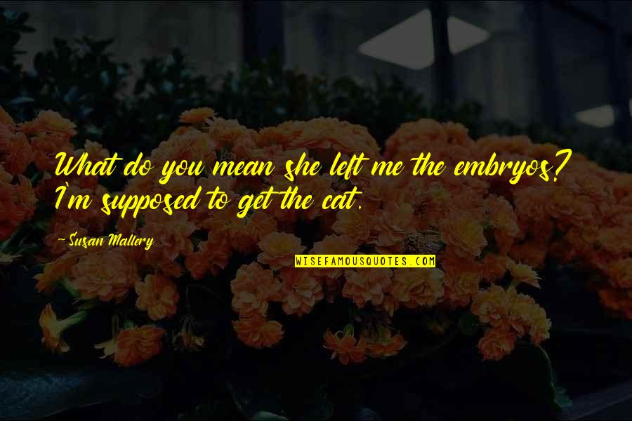 You Get Me Quotes By Susan Mallery: What do you mean she left me the