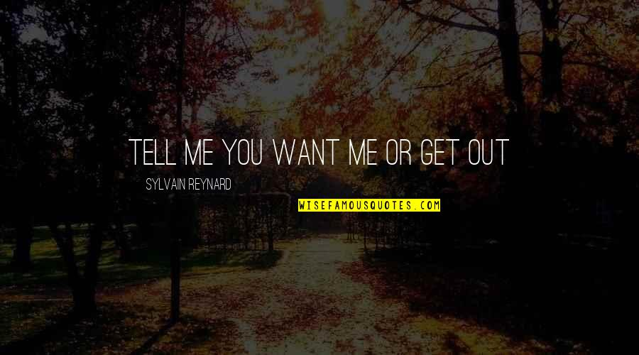 You Get Me Quotes By Sylvain Reynard: Tell me you want me or get out