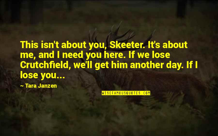 You Get Me Quotes By Tara Janzen: This isn't about you, Skeeter. It's about me,