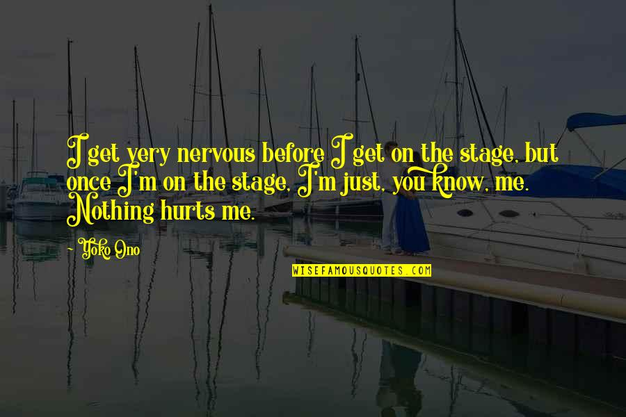 You Get Me Quotes By Yoko Ono: I get very nervous before I get on