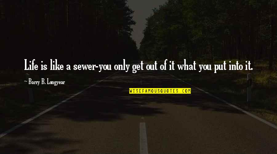 You Get What You Put Into Life Quotes By Barry B. Longyear: Life is like a sewer-you only get out