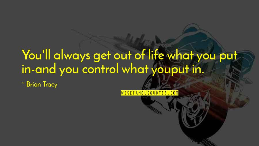 You Get What You Put Into Life Quotes By Brian Tracy: You'll always get out of life what you