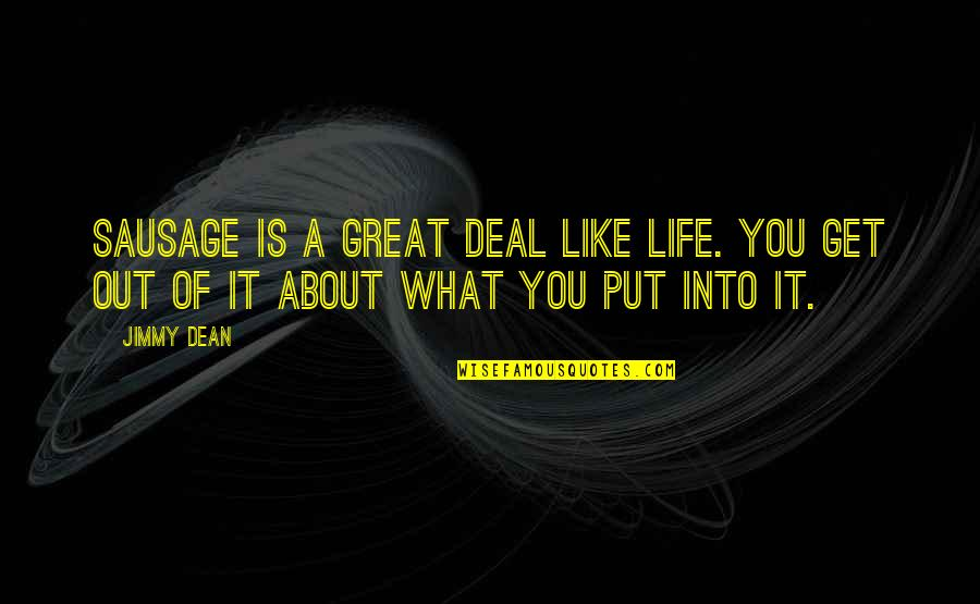 You Get What You Put Into Life Quotes By Jimmy Dean: Sausage is a great deal like life. You