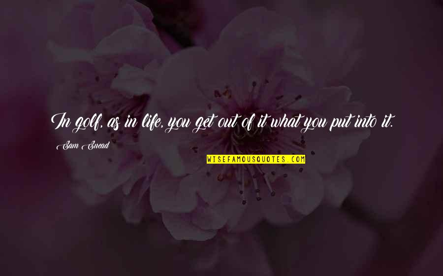 You Get What You Put Into Life Quotes By Sam Snead: In golf, as in life, you get out