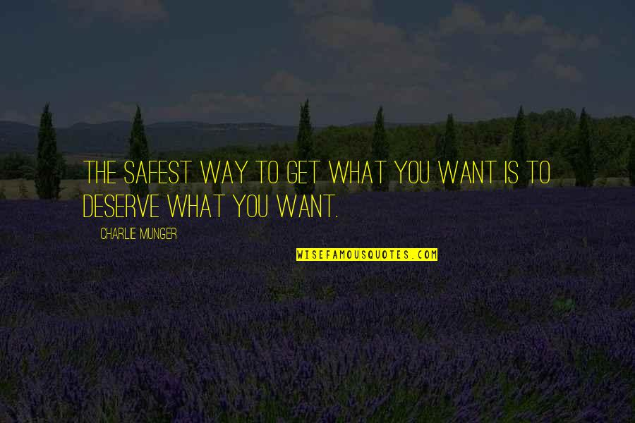 You Get You Deserve Quotes By Charlie Munger: The safest way to get what you want