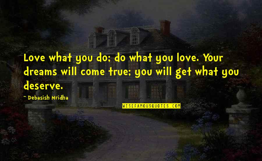 You Get You Deserve Quotes By Debasish Mridha: Love what you do; do what you love.
