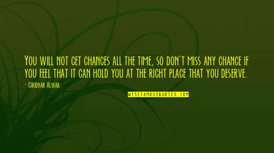 You Get You Deserve Quotes By Giridhar Alwar: You will not get chances all the time,