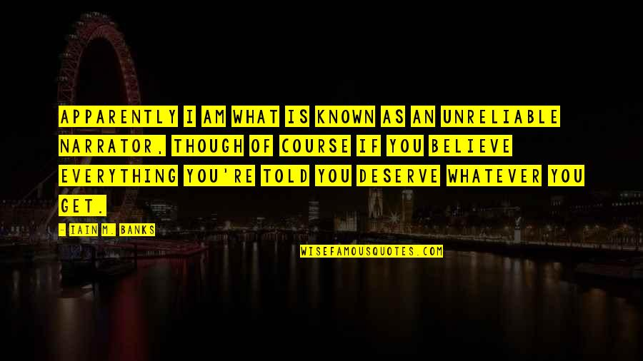 You Get You Deserve Quotes By Iain M. Banks: Apparently I am what is known as an