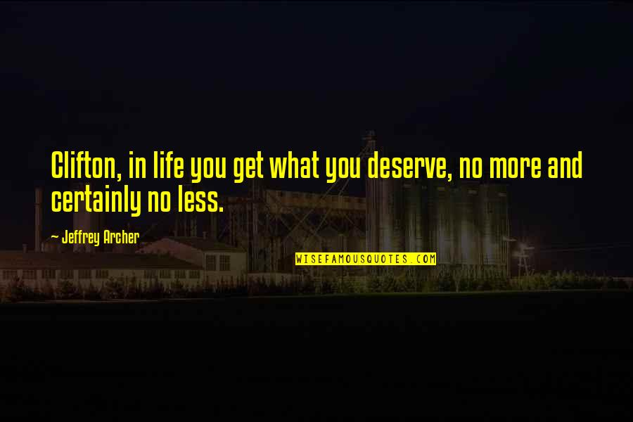 You Get You Deserve Quotes By Jeffrey Archer: Clifton, in life you get what you deserve,