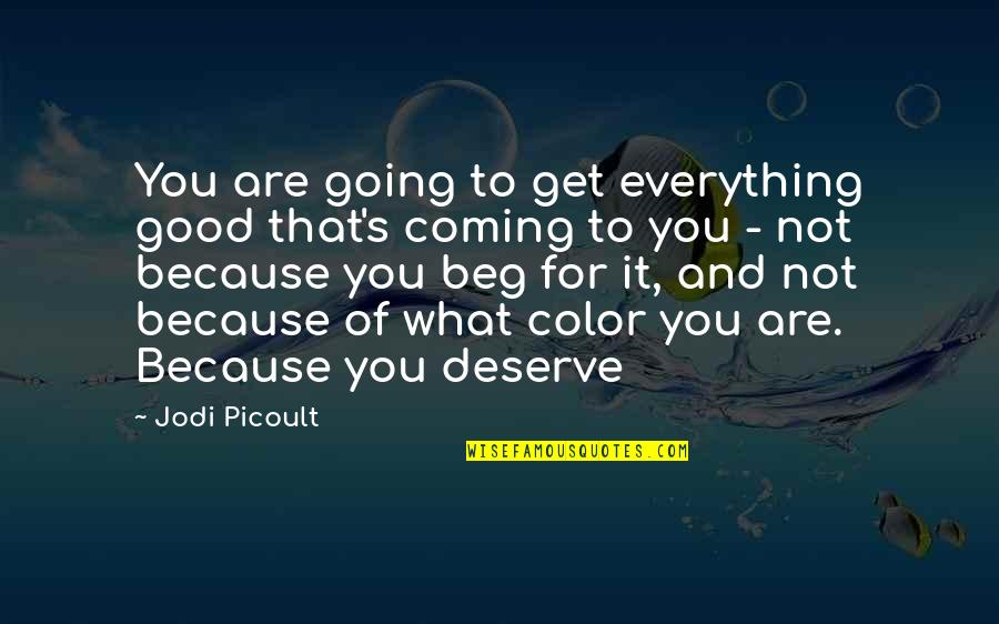 You Get You Deserve Quotes By Jodi Picoult: You are going to get everything good that's