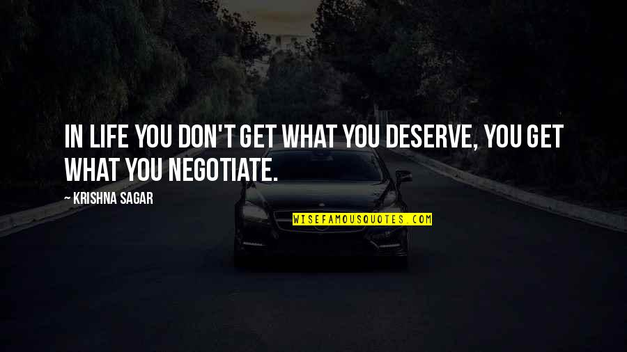 You Get You Deserve Quotes By Krishna Sagar: In life you don't get what you deserve,