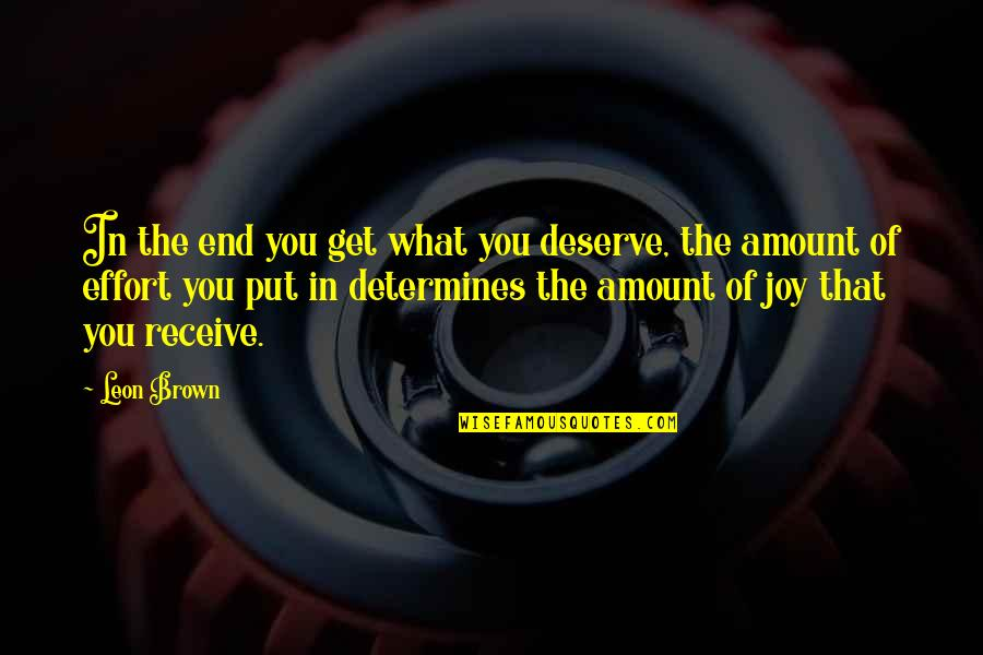 You Get You Deserve Quotes By Leon Brown: In the end you get what you deserve,