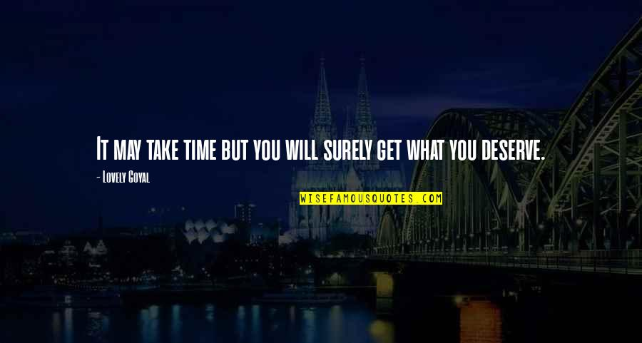 You Get You Deserve Quotes By Lovely Goyal: It may take time but you will surely