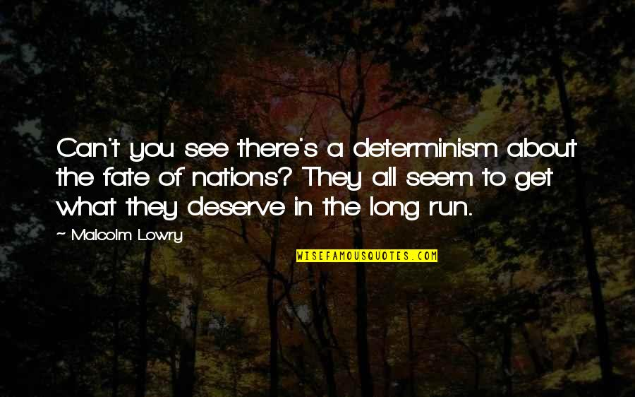 You Get You Deserve Quotes By Malcolm Lowry: Can't you see there's a determinism about the