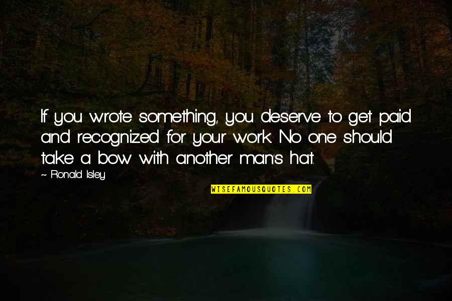 You Get You Deserve Quotes By Ronald Isley: If you wrote something, you deserve to get