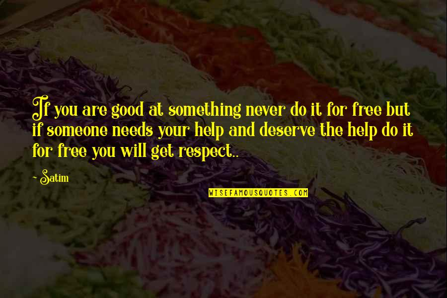 You Get You Deserve Quotes By Satim: If you are good at something never do