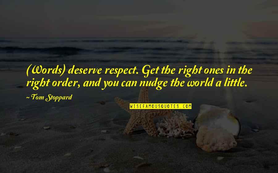 You Get You Deserve Quotes By Tom Stoppard: (Words) deserve respect. Get the right ones in