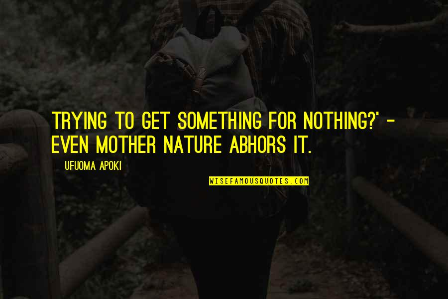 You Get You Deserve Quotes By Ufuoma Apoki: Trying to get something for nothing?' - even