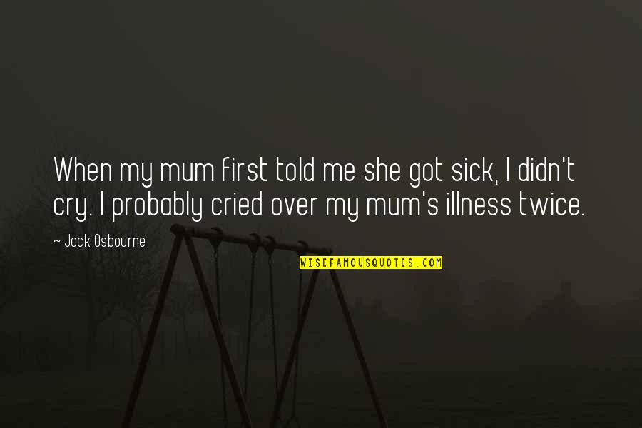 You Got Me Sick Quotes By Jack Osbourne: When my mum first told me she got