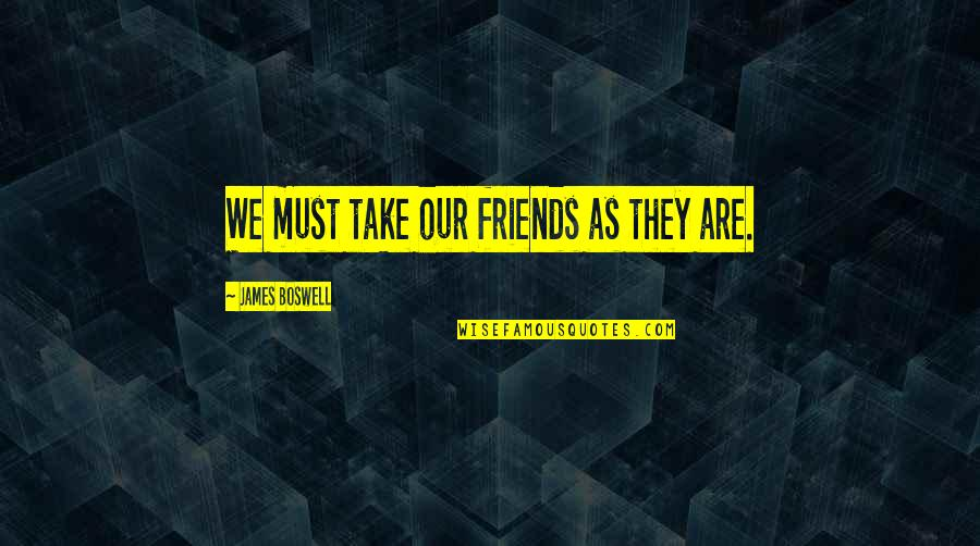 You Got Me Sick Quotes By James Boswell: We must take our friends as they are.