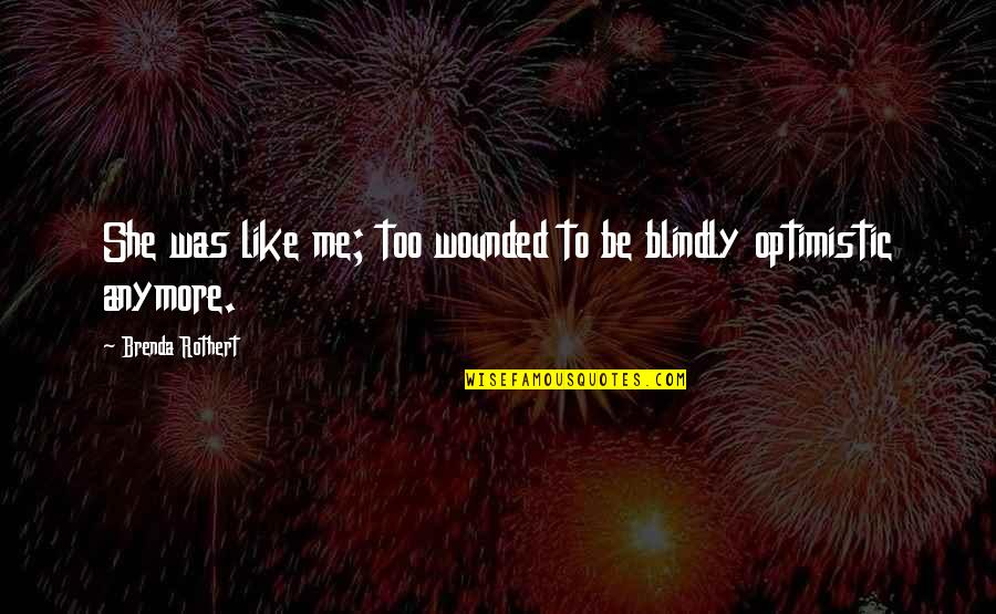 You Gotta Get Up And Try Quotes By Brenda Rothert: She was like me; too wounded to be