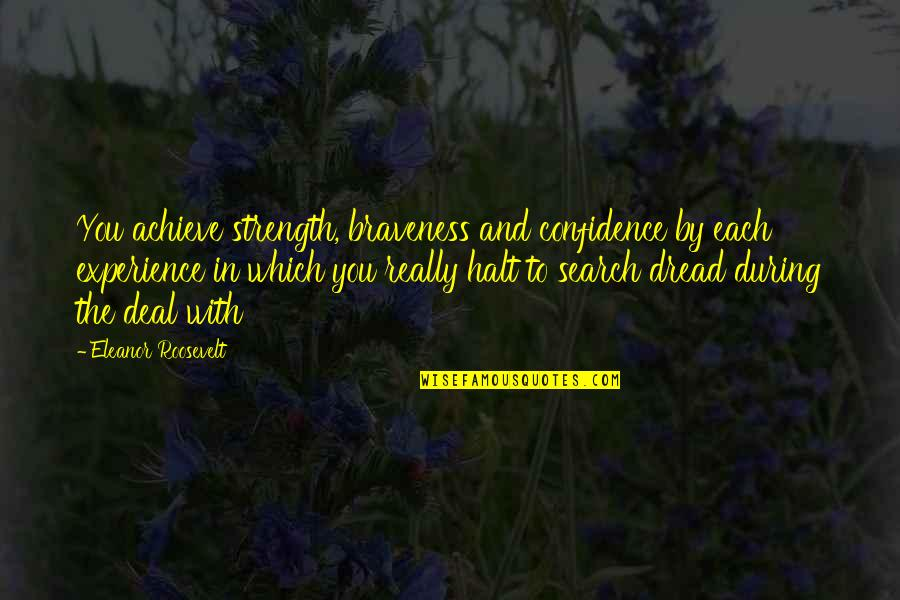 You Gotta Get Up And Try Quotes By Eleanor Roosevelt: You achieve strength, braveness and confidence by each
