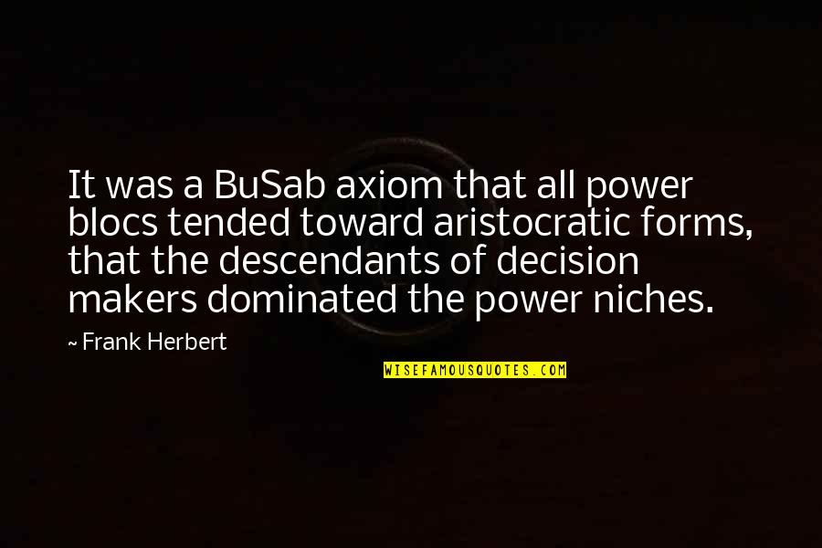 You Gotta Get Up And Try Quotes By Frank Herbert: It was a BuSab axiom that all power