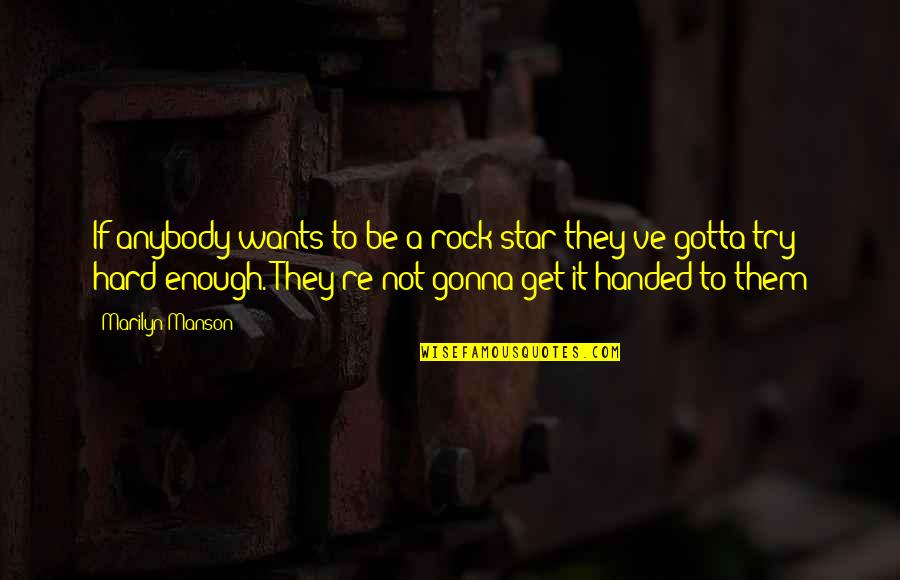 You Gotta Get Up And Try Quotes By Marilyn Manson: If anybody wants to be a rock star