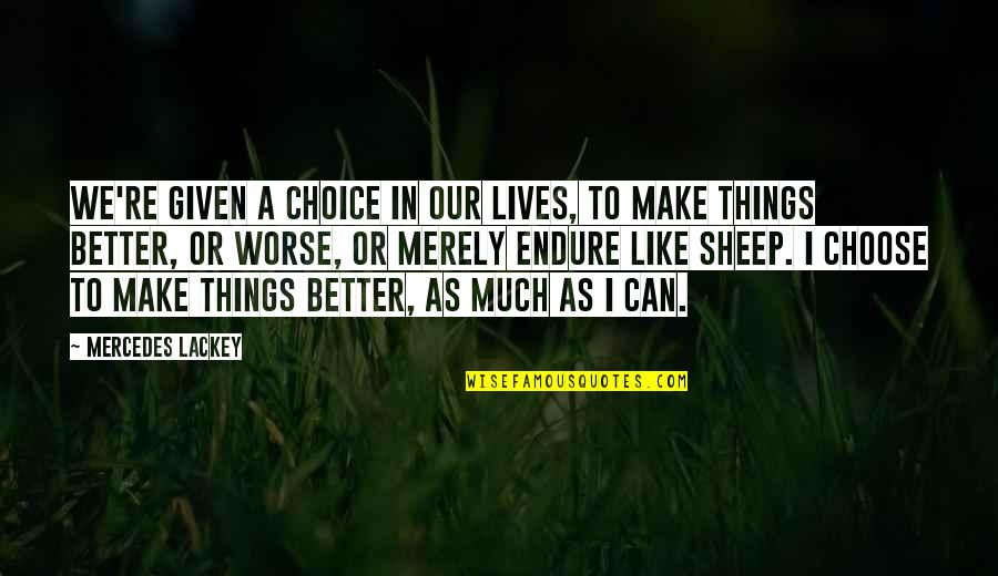 You Gotta Get Up And Try Quotes By Mercedes Lackey: We're given a choice in our lives, to