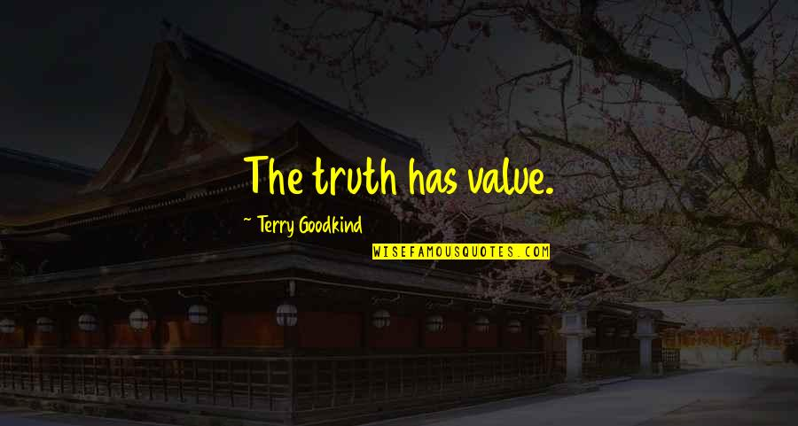 You Gotta Get Up And Try Quotes By Terry Goodkind: The truth has value.