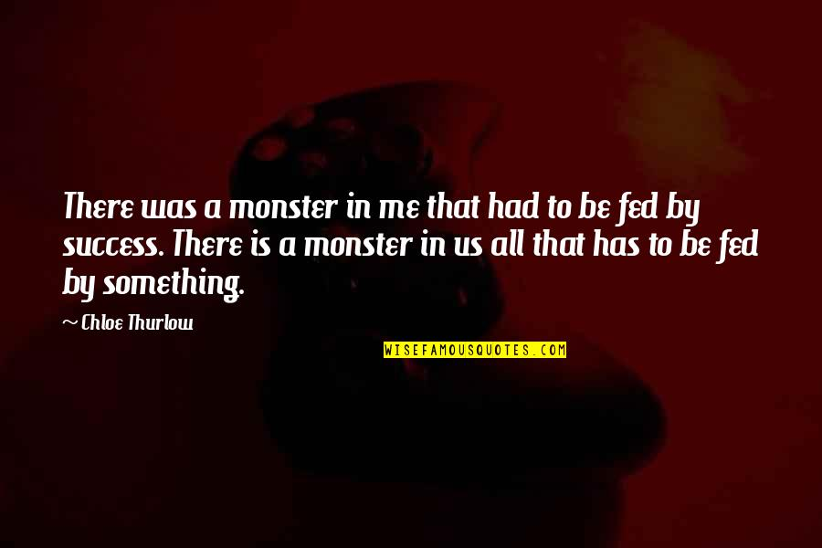 You Had Me At My Best Quotes By Chloe Thurlow: There was a monster in me that had