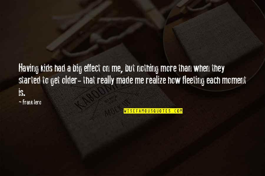 You Had Me At My Best Quotes By Frank Iero: Having kids had a big effect on me,