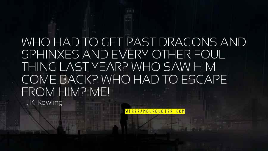 You Had Me At My Best Quotes By J.K. Rowling: WHO HAD TO GET PAST DRAGONS AND SPHINXES