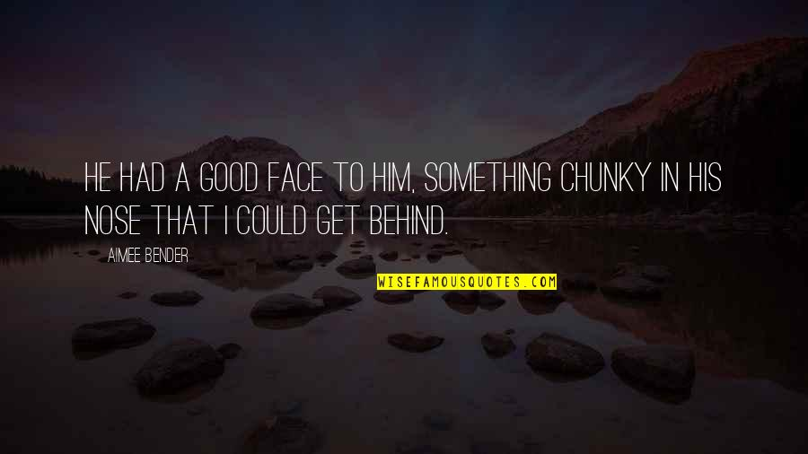 You Had Something Good Quotes By Aimee Bender: He had a good face to him, something