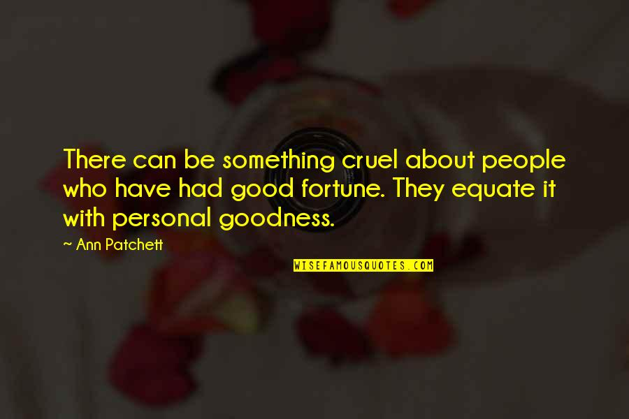 You Had Something Good Quotes By Ann Patchett: There can be something cruel about people who
