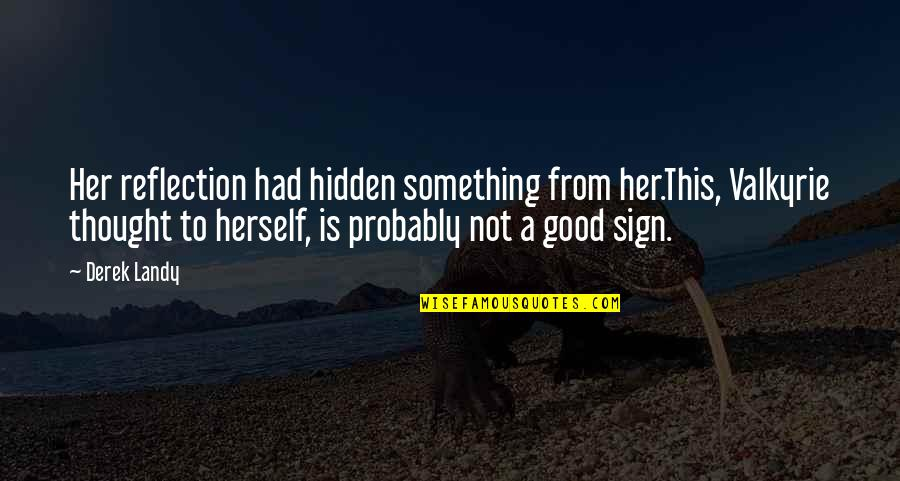 You Had Something Good Quotes By Derek Landy: Her reflection had hidden something from her.This, Valkyrie
