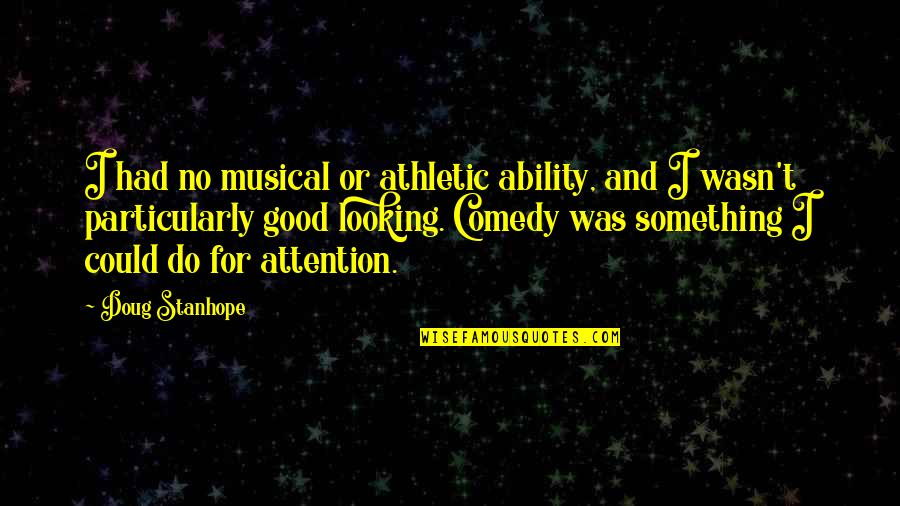 You Had Something Good Quotes By Doug Stanhope: I had no musical or athletic ability, and