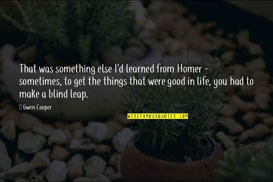You Had Something Good Quotes By Gwen Cooper: That was something else I'd learned from Homer