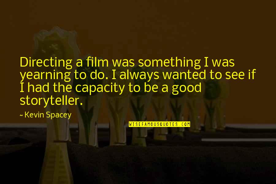 You Had Something Good Quotes By Kevin Spacey: Directing a film was something I was yearning