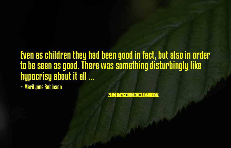 You Had Something Good Quotes By Marilynne Robinson: Even as children they had been good in
