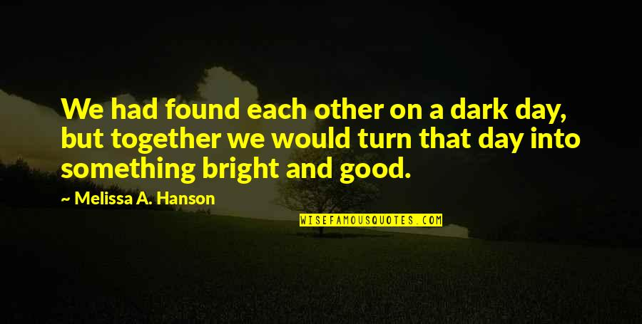 You Had Something Good Quotes By Melissa A. Hanson: We had found each other on a dark
