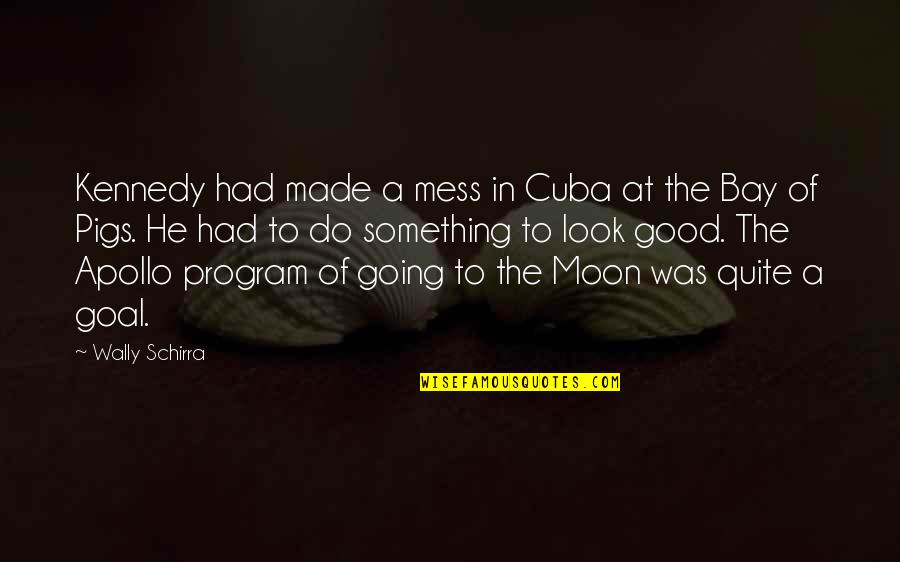 You Had Something Good Quotes By Wally Schirra: Kennedy had made a mess in Cuba at