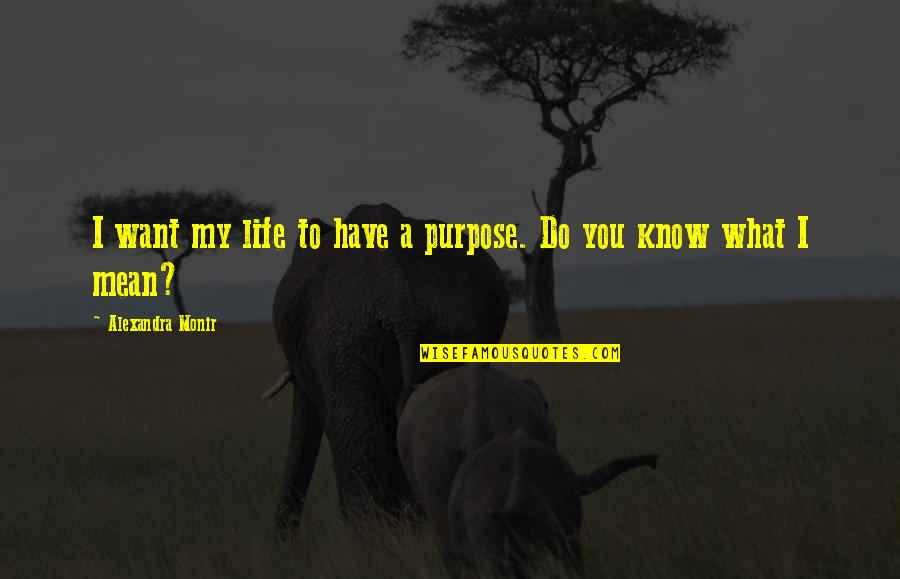 You Have A Purpose Quotes By Alexandra Monir: I want my life to have a purpose.