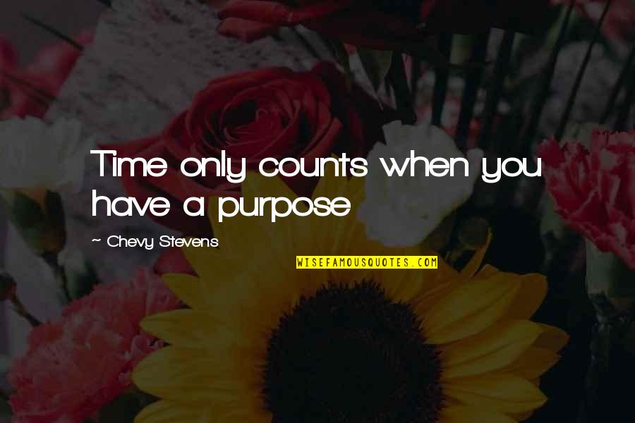 You Have A Purpose Quotes By Chevy Stevens: Time only counts when you have a purpose