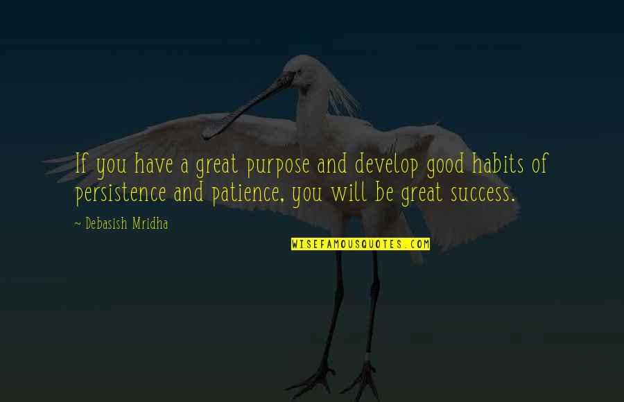 You Have A Purpose Quotes By Debasish Mridha: If you have a great purpose and develop