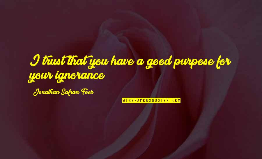 You Have A Purpose Quotes By Jonathan Safran Foer: I trust that you have a good purpose
