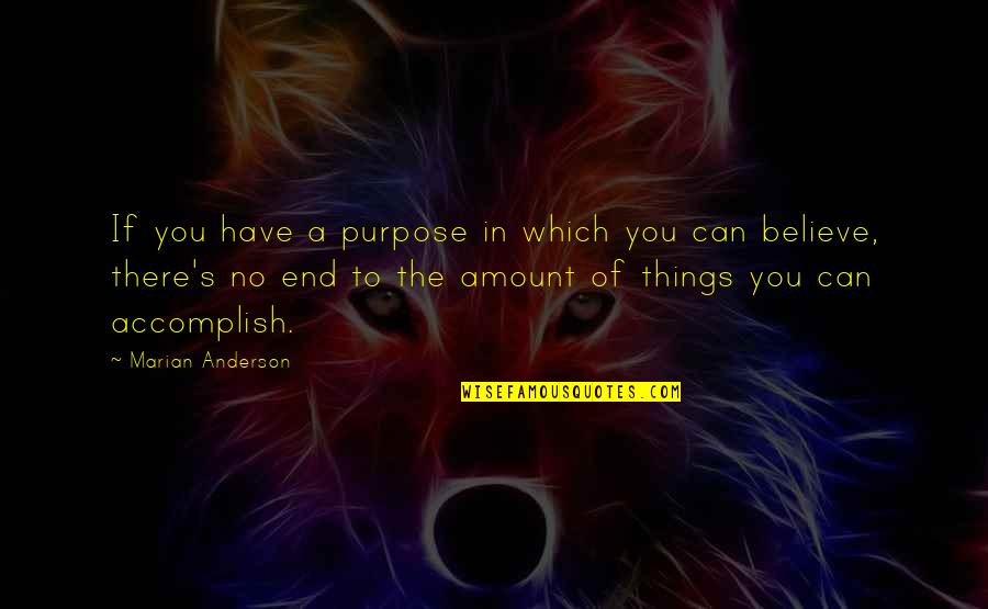 You Have A Purpose Quotes By Marian Anderson: If you have a purpose in which you