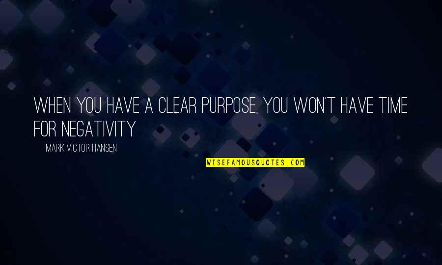 You Have A Purpose Quotes By Mark Victor Hansen: When you have a Clear purpose, you won't