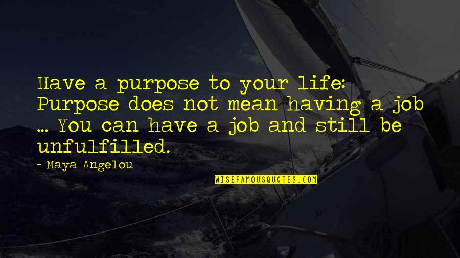 You Have A Purpose Quotes By Maya Angelou: Have a purpose to your life: Purpose does